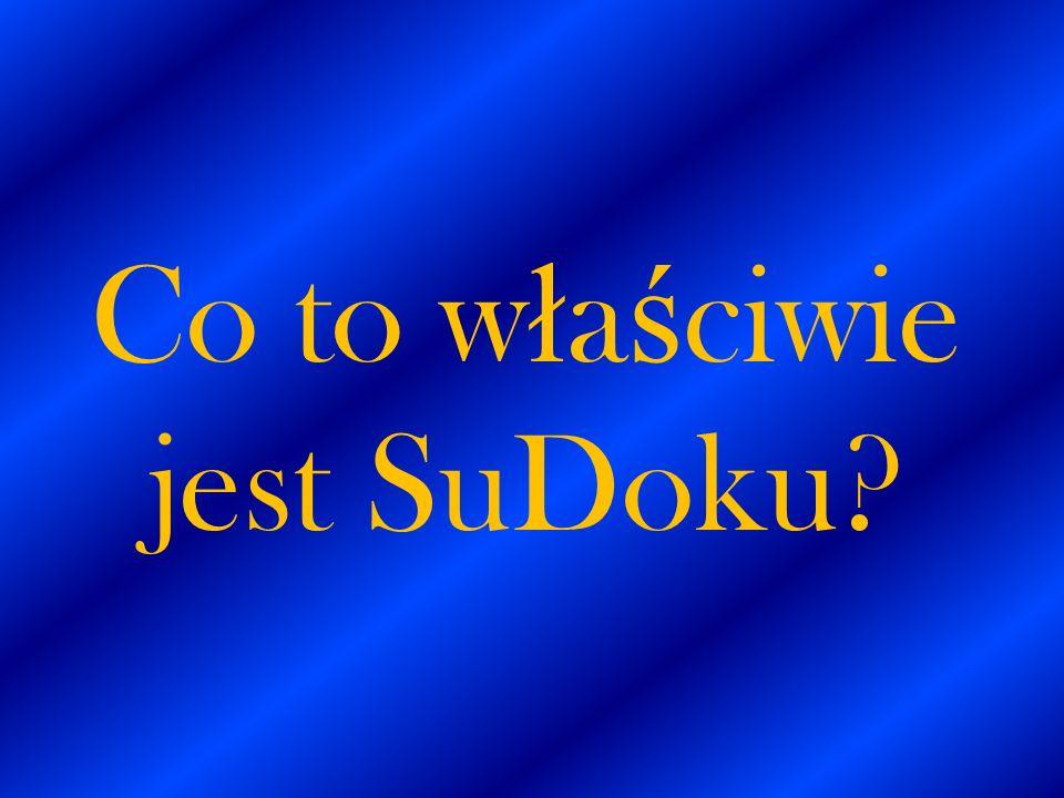 Co to w ł a ś ciwie jest SuDoku?