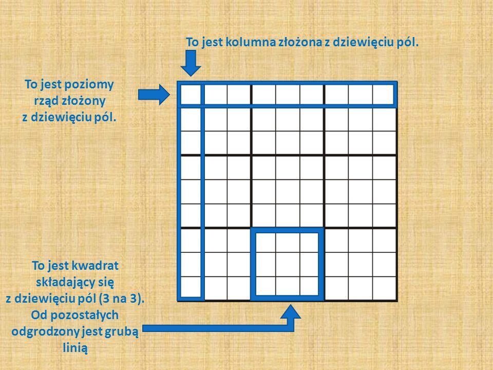 To jest kolumna złożona z dziewięciu pól. To jest poziomy rząd złożony z dziewięciu pól. To jest kwadrat składający się z dziewięciu pól (3 na 3). Od