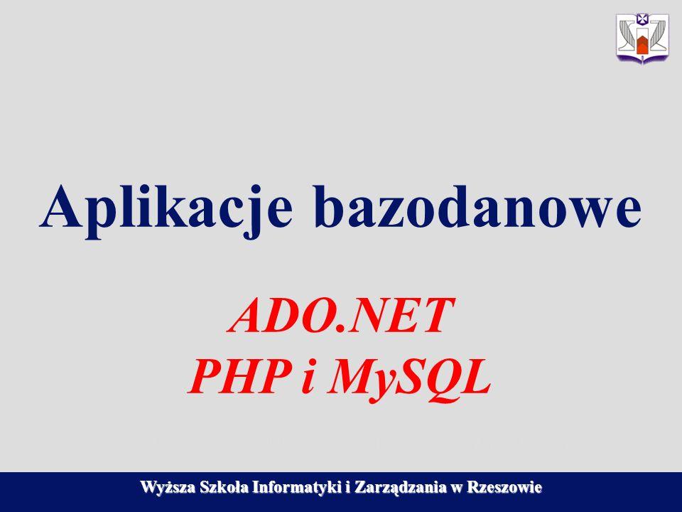 Wyższa Szkoła Informatyki i Zarządzania w Rzeszowie Aplikacje bazodanowe ADO.NET PHP i MySQL Katedra Systemów Ekspertowych i Sztucznej Inteligencji