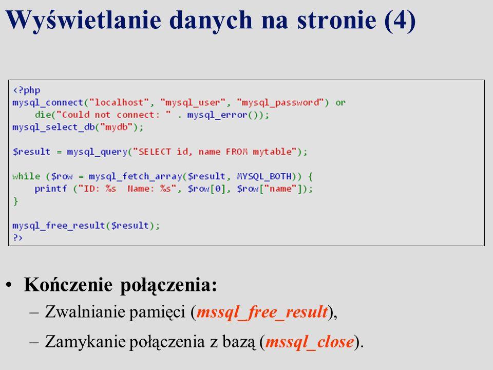 Wyświetlanie danych na stronie (4) Kończenie połączenia: –Zwalnianie pamięci (mssql_free_result), –Zamykanie połączenia z bazą (mssql_close).
