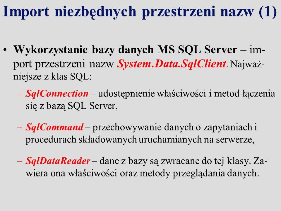 Import niezbędnych przestrzeni nazw (1) Wykorzystanie bazy danych MS SQL Server – im- port przestrzeni nazw System.Data.SqlClient. Najważ- niejsze z k