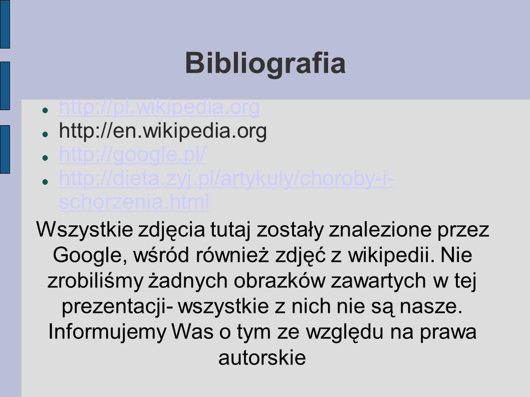 Bibliografia http://pl.wikipedia.org http://en.wikipedia.org http://google.pl/ http://dieta.zyj.pl/artykuly/choroby-i- schorzenia.html http://dieta.zy