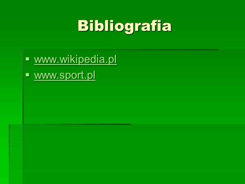 Bibliografia www.wikipedia.pl www.wikipedia.pl www.wikipedia.pl www.sport.pl www.sport.pl www.sport.pl