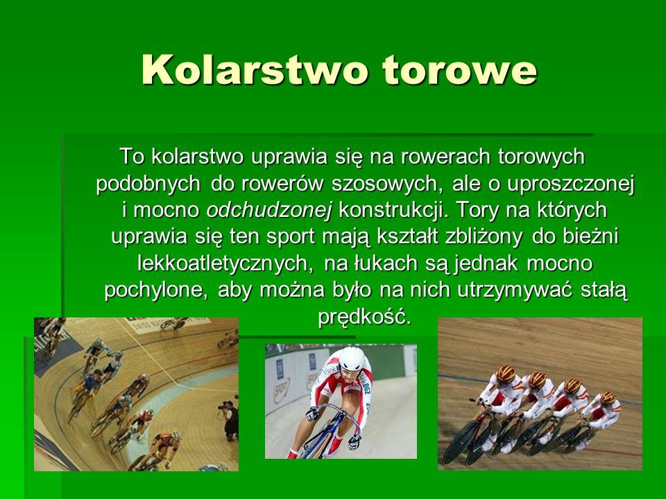 Kolarstwo torowe To kolarstwo uprawia się na rowerach torowych podobnych do rowerów szosowych, ale o uproszczonej i mocno odchudzonej konstrukcji. Tor