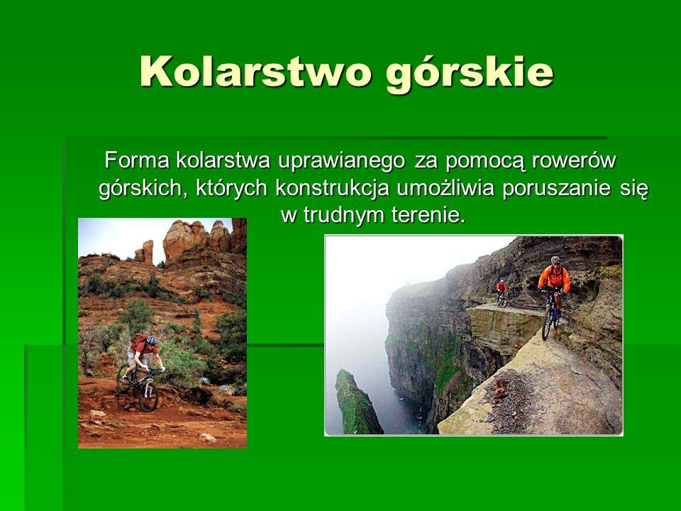 Kolarstwo ekstremalne (grawitacyjne) Rodzaj kolarstwa górskiego uprawianego na silnie nachylonych stokach naturalnych lub specjalnie przygotowywanych trasach.