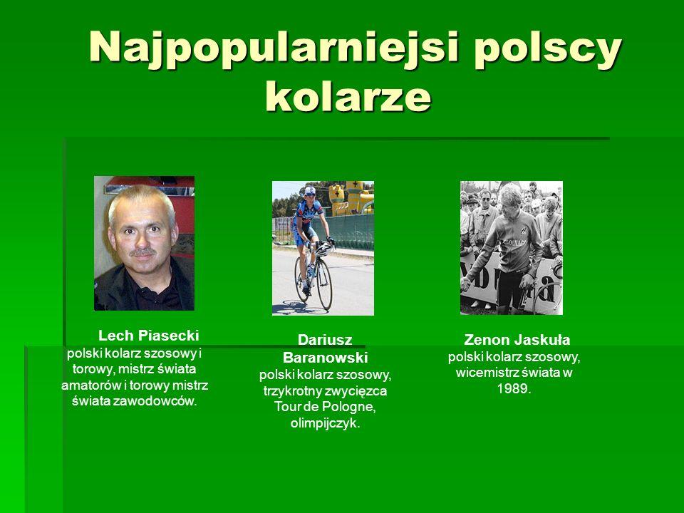 Najpopularniejsi polscy kolarze Najpopularniejsi polscy kolarze Lech Piasecki polski kolarz szosowy i torowy, mistrz świata amatorów i torowy mistrz ś