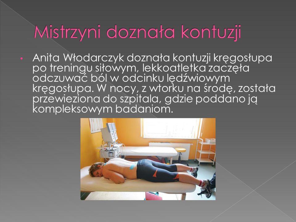 Anita Włodarczyk doznała kontuzji kręgosłupa po treningu siłowym, lekkoatletka zaczęła odczuwać ból w odcinku lędźwiowym kręgosłupa.