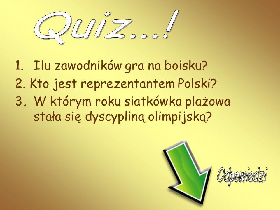 1.Ilu zawodników gra na boisku? 2. Kto jest reprezentantem Polski? 3. W którym roku siatkówka plażowa stała się dyscypliną olimpijską?