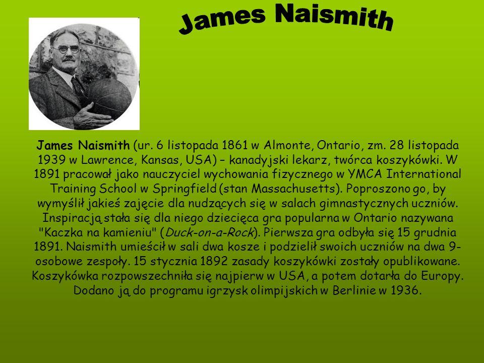 James Naismith (ur. 6 listopada 1861 w Almonte, Ontario, zm. 28 listopada 1939 w Lawrence, Kansas, USA) – kanadyjski lekarz, twórca koszykówki. W 1891