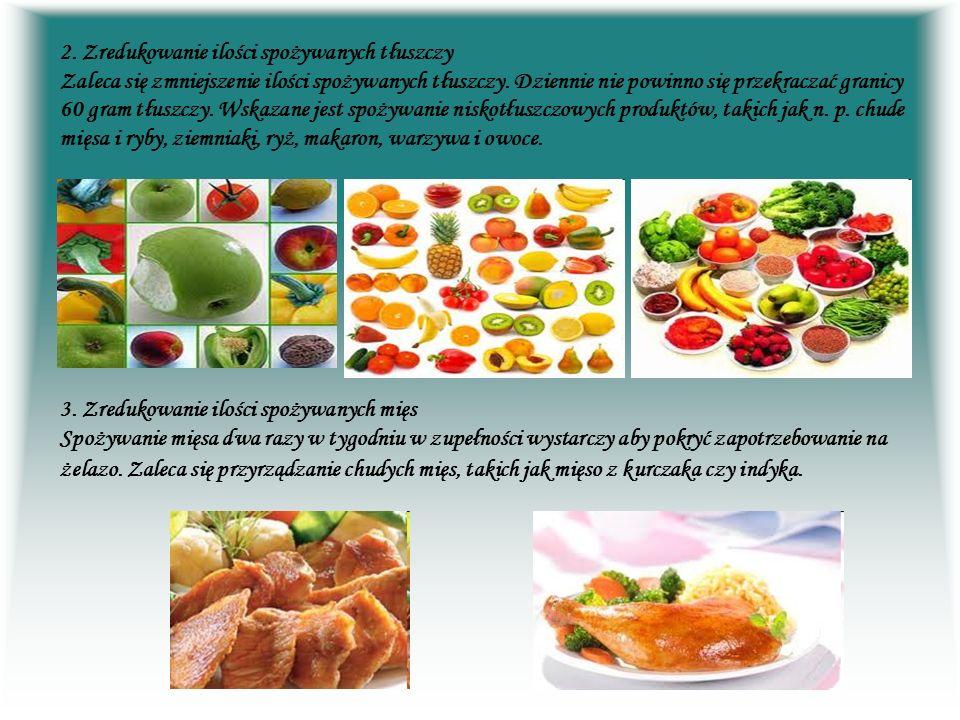 2. Zredukowanie ilości spożywanych tłuszczy Zaleca się zmniejszenie ilości spożywanych tłuszczy. Dziennie nie powinno się przekraczać granicy 60 gram