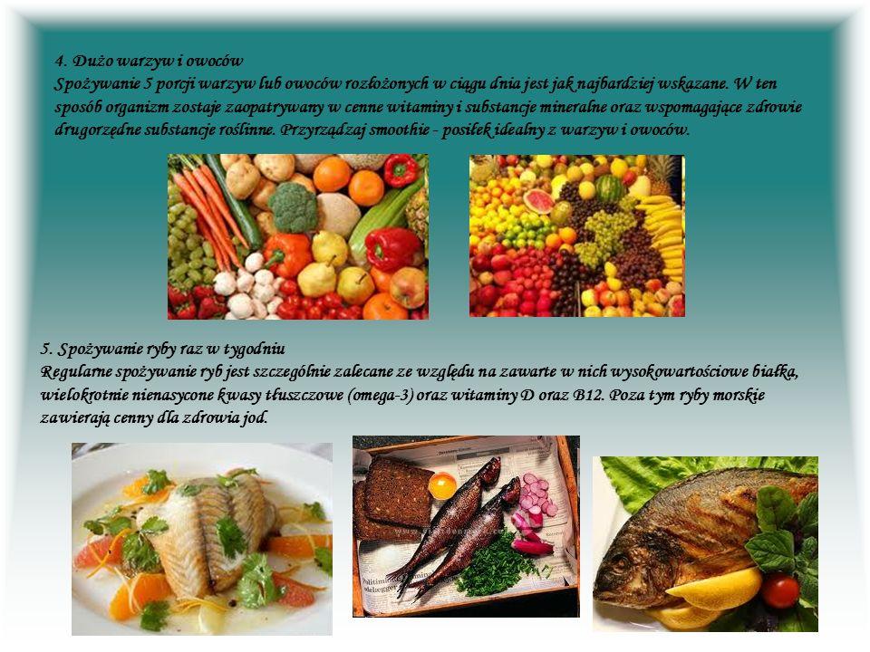 4. Dużo warzyw i owoców Spożywanie 5 porcji warzyw lub owoców rozłożonych w ciągu dnia jest jak najbardziej wskazane. W ten sposób organizm zostaje za