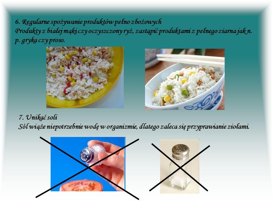 6. Regularne spożywanie produktów pełno zbożowych Produkty z białej mąki czy oczyszczony ryż, zastąpić produktami z pełnego ziarna jak n. p. gryka czy