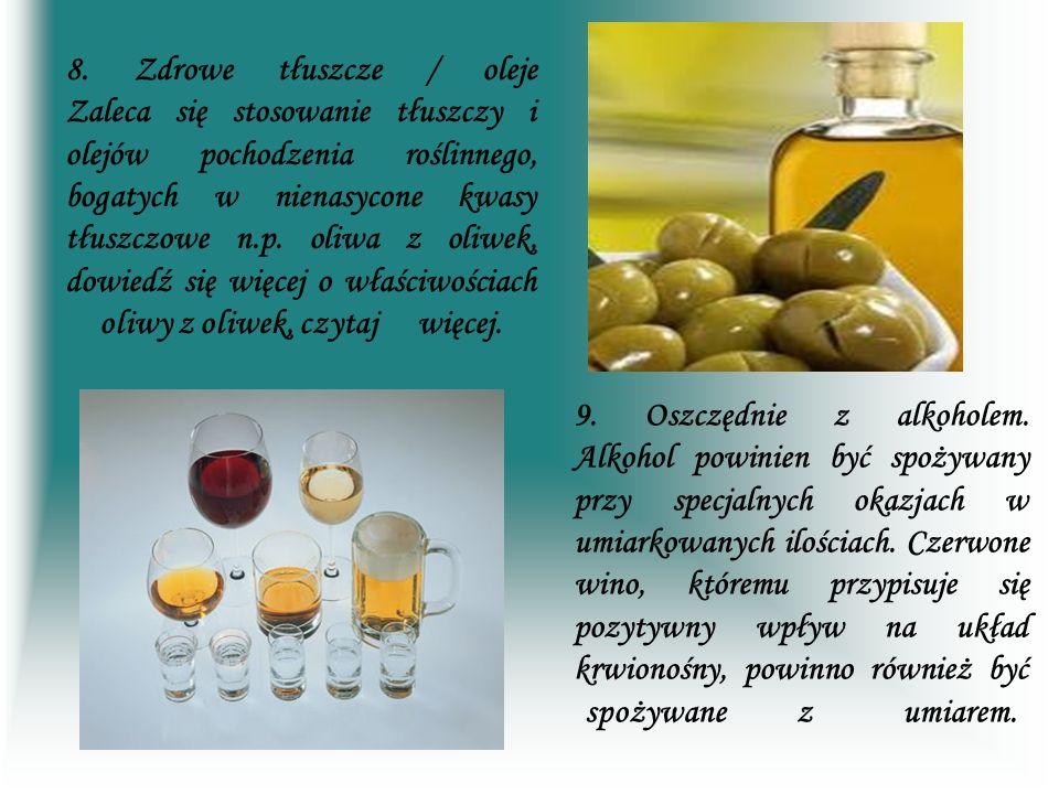 8. Zdrowe tłuszcze / oleje Zaleca się stosowanie tłuszczy i olejów pochodzenia roślinnego, bogatych w nienasycone kwasy tłuszczowe n.p. oliwa z oliwek