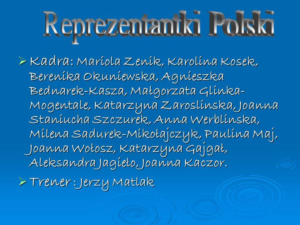 Kadra: Mariola Zenik, Karolina Kosek, Berenika Okuniewska, Agnieszka Bednarek-Kasza, Małgorzata Glinka- Mogentale, Katarzyna Zaroslinska, Joanna Stani