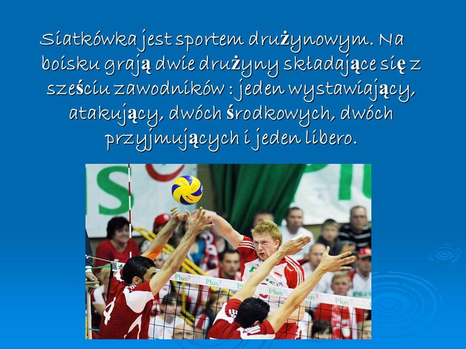 Siatkówka jest sportem dru ż ynowym. Na boisku graj ą dwie dru ż yny składaj ą ce si ę z sze ś ciu zawodników : jeden wystawiaj ą cy, atakuj ą cy, dwó