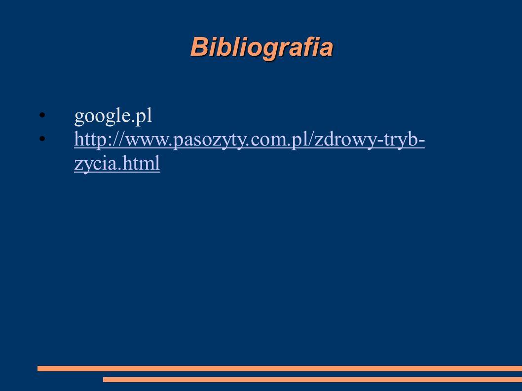 Bibliografia google.pl http://www.pasozyty.com.pl/zdrowy-tryb- zycia.htmlhttp://www.pasozyty.com.pl/zdrowy-tryb- zycia.html
