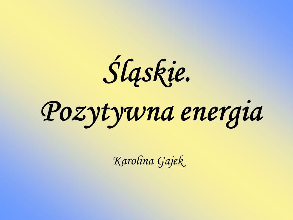 Śląskie. Pozytywna energia Karolina Gajek