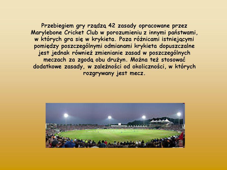 Przebiegiem gry rządzą 42 zasady opracowane przez Marylebone Cricket Club w porozumieniu z innymi państwami, w których gra się w krykieta.