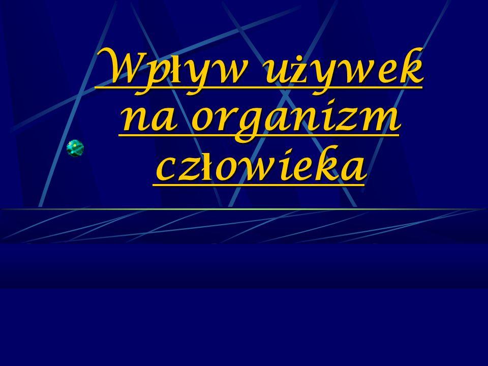 Wp ł yw u ż ywek na organizm cz ł owieka
