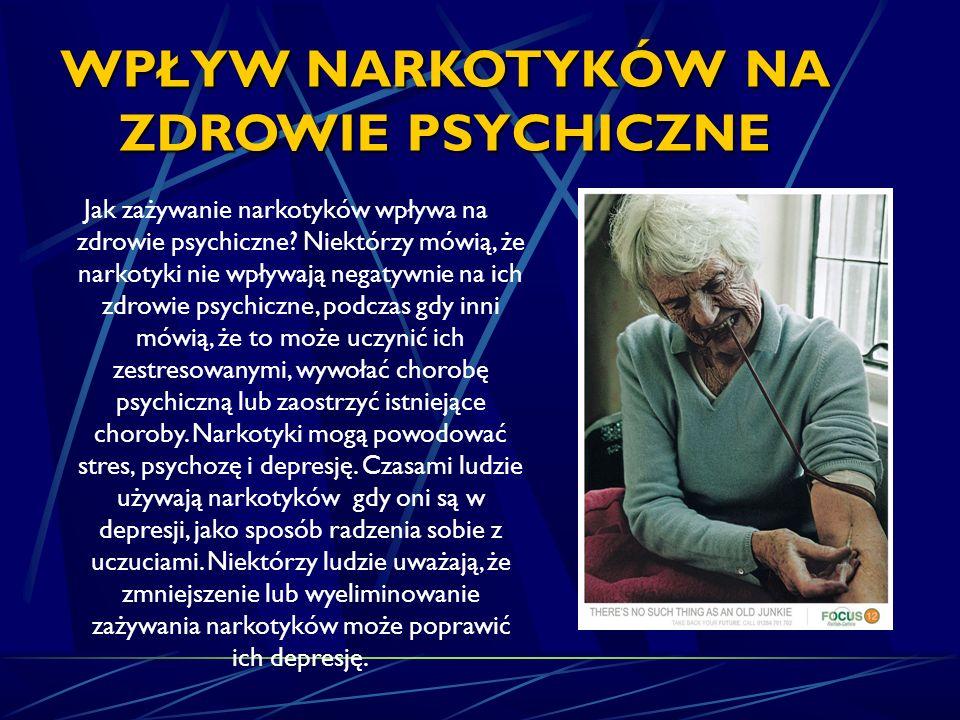 WPŁYW NARKOTYKÓW NA ZDROWIE PSYCHICZNE Jak zażywanie narkotyków wpływa na zdrowie psychiczne? Niektórzy mówią, że narkotyki nie wpływają negatywnie na