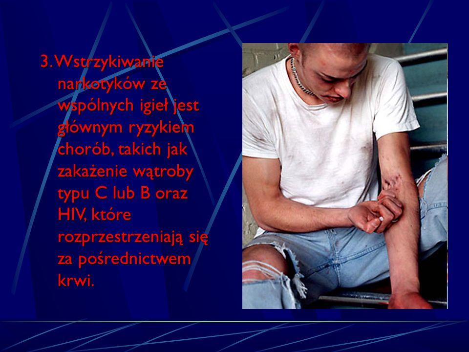 3. Wstrzykiwanie narkotyków ze wspólnych igieł jest głównym ryzykiem chorób, takich jak zakażenie wątroby typu C lub B oraz HIV, które rozprzestrzenia