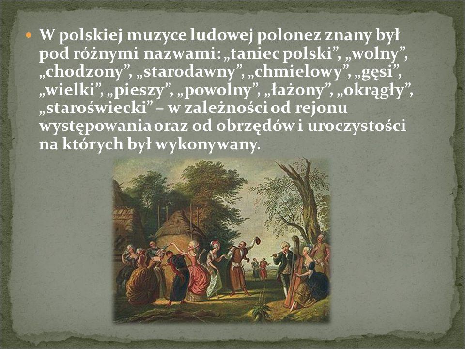 W polskiej muzyce ludowej polonez znany był pod różnymi nazwami: taniec polski, wolny, chodzony, starodawny, chmielowy, gęsi, wielki, pieszy, powolny,