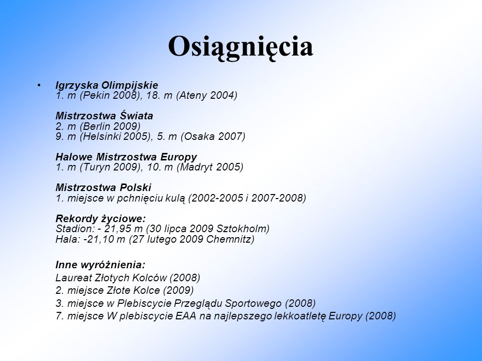 Osiągnięcia Igrzyska Olimpijskie 1. m (Pekin 2008), 18. m (Ateny 2004) Mistrzostwa Świata 2. m (Berlin 2009) 9. m (Helsinki 2005), 5. m (Osaka 2007) H