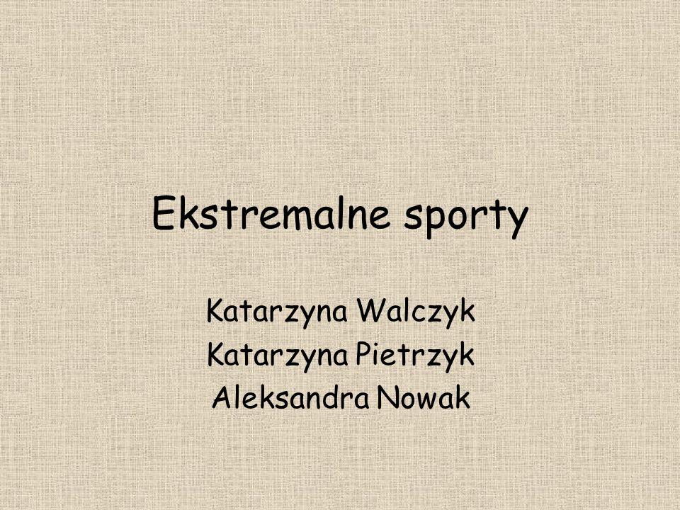 Ekstremalne sporty Katarzyna Walczyk Katarzyna Pietrzyk Aleksandra Nowak
