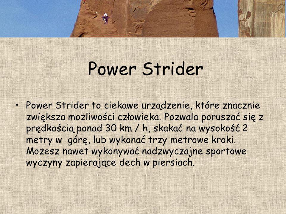 Power Strider Power Strider to ciekawe urządzenie, które znacznie zwiększa możliwości człowieka. Pozwala poruszać się z prędkością ponad 30 km / h, sk