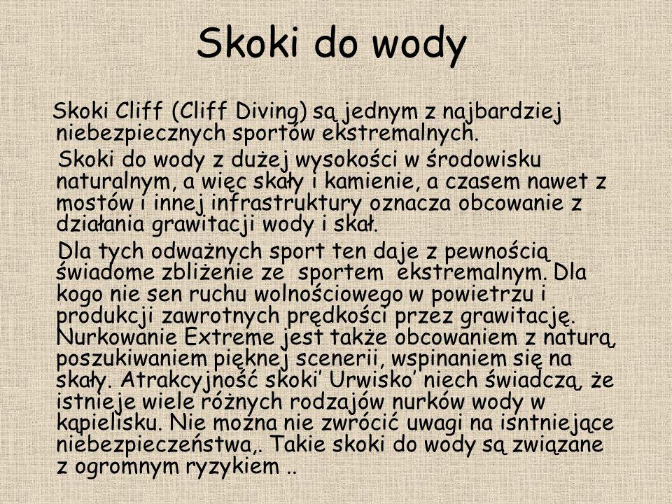 Skoki do wody Skoki Cliff (Cliff Diving) są jednym z najbardziej niebezpiecznych sportów ekstremalnych. Skoki do wody z dużej wysokości w środowisku n