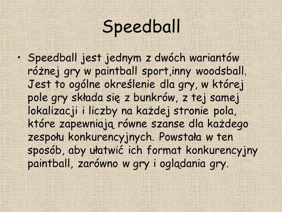 Speedball Speedball jest jednym z dwóch wariantów różnej gry w paintball sport,inny woodsball. Jest to ogólne określenie dla gry, w której pole gry sk