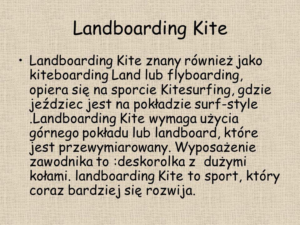 Landboarding Kite Landboarding Kite znany również jako kiteboarding Land lub flyboarding, opiera się na sporcie Kitesurfing, gdzie jeździec jest na po