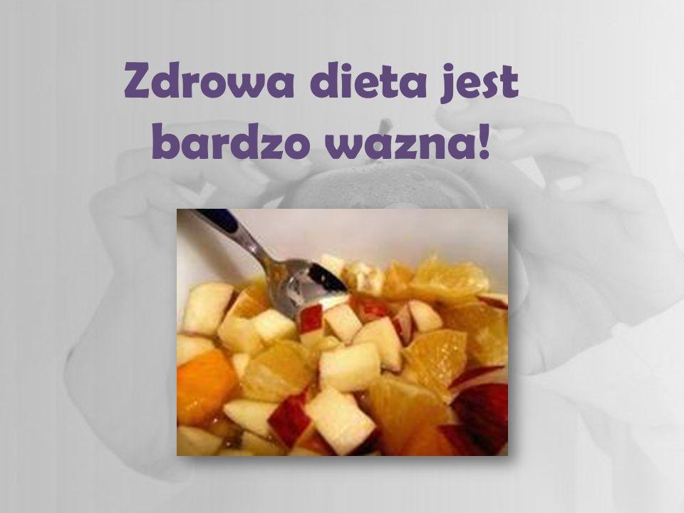 Zdrowa dieta jest bardzo wazna!