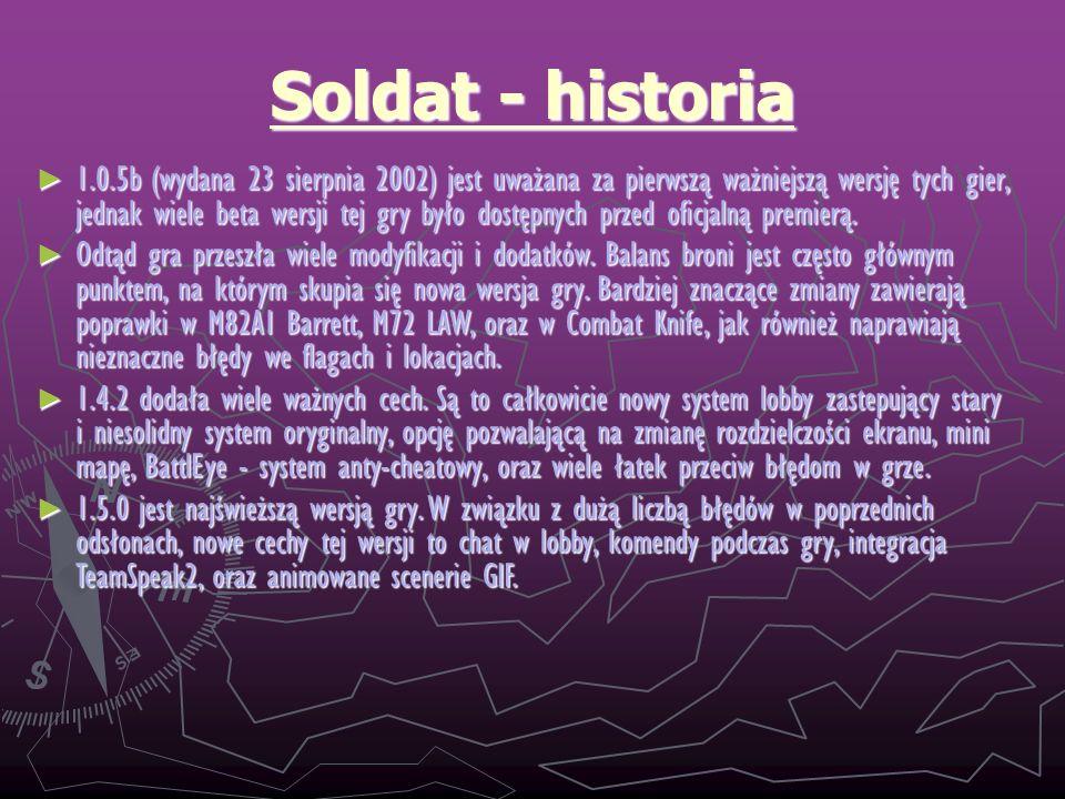 Soldat - historia 1.0.5b (wydana 23 sierpnia 2002) jest uważana za pierwszą ważniejszą wersję tych gier, jednak wiele beta wersji tej gry było dostępn