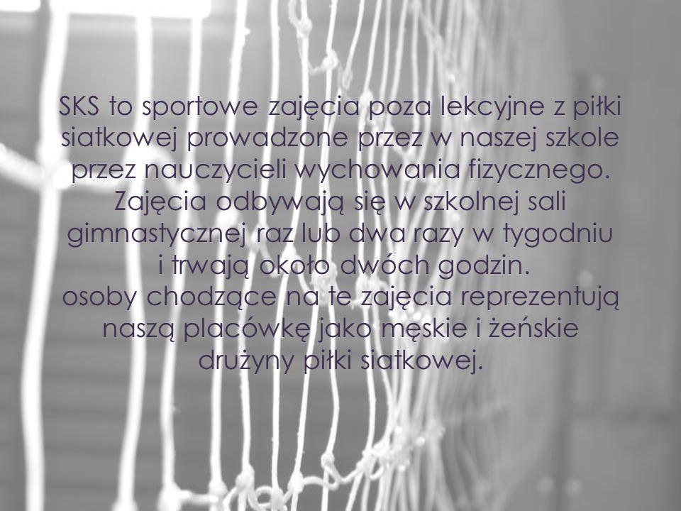 SKS to sportowe zajęcia poza lekcyjne z piłki siatkowej prowadzone przez w naszej szkole przez nauczycieli wychowania fizycznego. Zajęcia odbywają się
