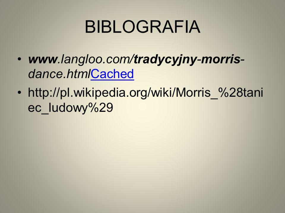 BIBLOGRAFIA www.langloo.com/tradycyjny-morris- dance.htmlCachedCached http://pl.wikipedia.org/wiki/Morris_%28tani ec_ludowy%29