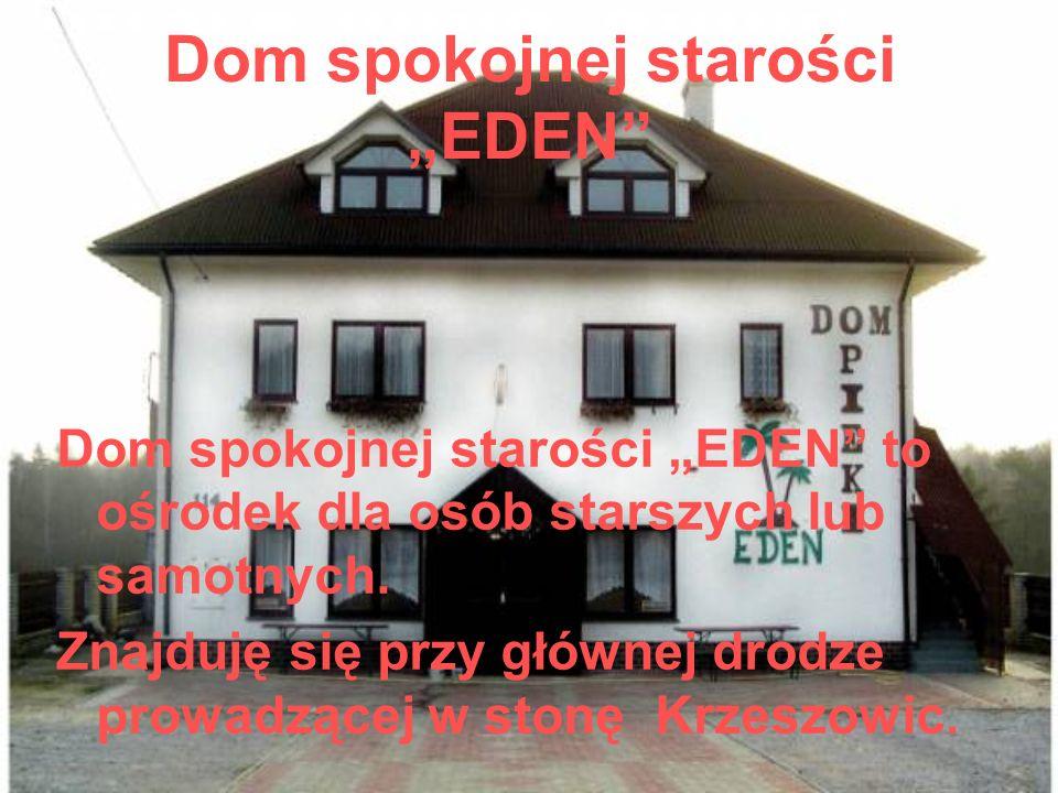 Dom spokojnej starości EDEN Dom spokojnej starości EDEN to ośrodek dla osób starszych lub samotnych. Znajduję się przy głównej drodze prowadzącej w st
