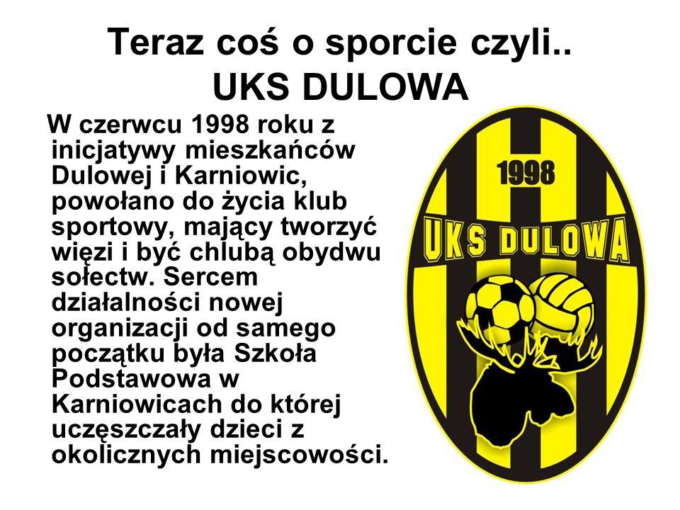 Teraz coś o sporcie czyli.. UKS DULOWA W czerwcu 1998 roku z inicjatywy mieszkańców Dulowej i Karniowic, powołano do życia klub sportowy, mający tworz