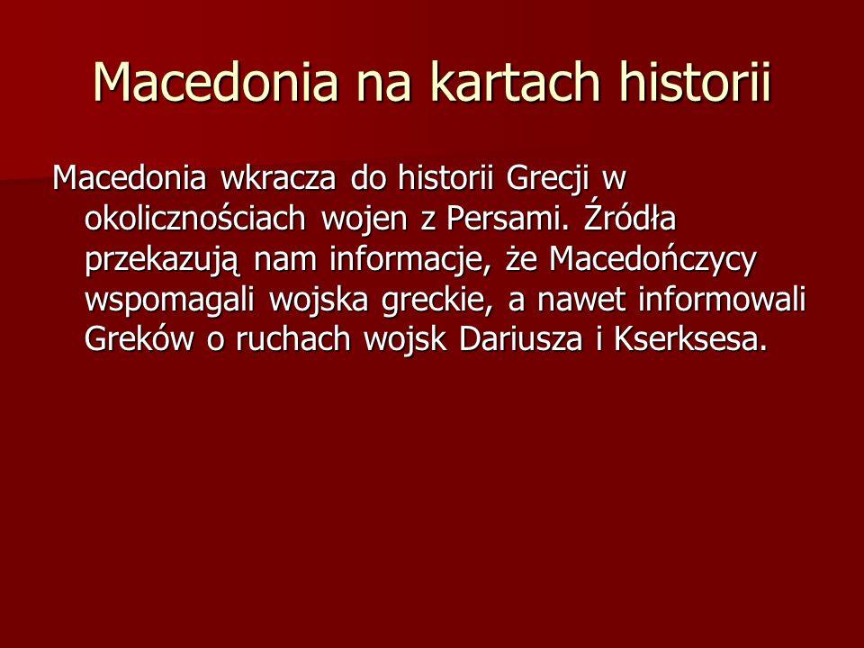 Macedonia na kartach historii Macedonia wkracza do historii Grecji w okolicznościach wojen z Persami. Źródła przekazują nam informacje, że Macedończyc
