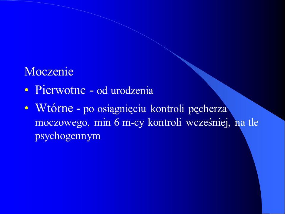 Moczenie Pierwotne - od urodzenia Wtórne - po osiągnięciu kontroli pęcherza moczowego, min 6 m-cy kontroli wcześniej, na tle psychogennym