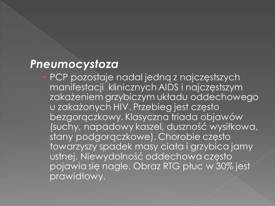 Pneumocystoza PCP pozostaje nadal jedną z najczęstszych manifestacji klinicznych AIDS i najczęstszym zakażeniem grzybiczym układu oddechowego u zakażonych HIV.