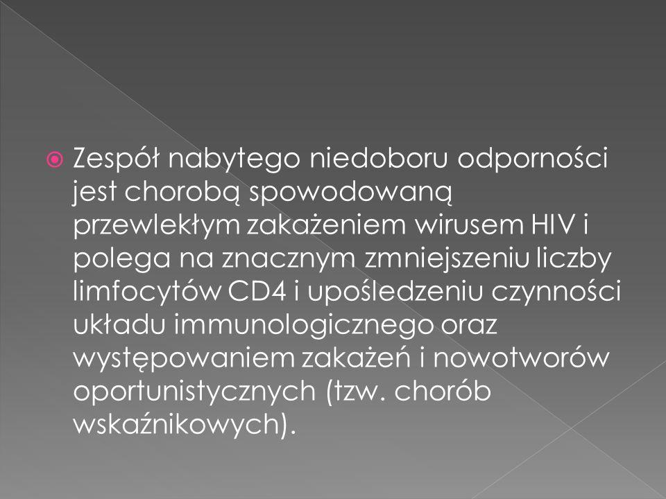 Zespół nabytego niedoboru odporności jest chorobą spowodowaną przewlekłym zakażeniem wirusem HIV i polega na znacznym zmniejszeniu liczby limfocytów CD4 i upośledzeniu czynności układu immunologicznego oraz występowaniem zakażeń i nowotworów oportunistycznych (tzw.