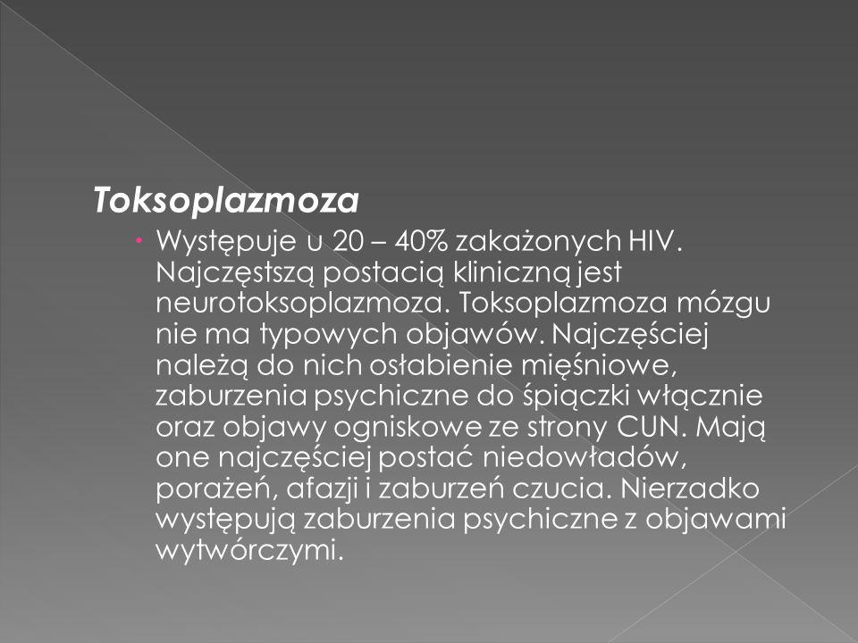 Toksoplazmoza Występuje u 20 – 40% zakażonych HIV.