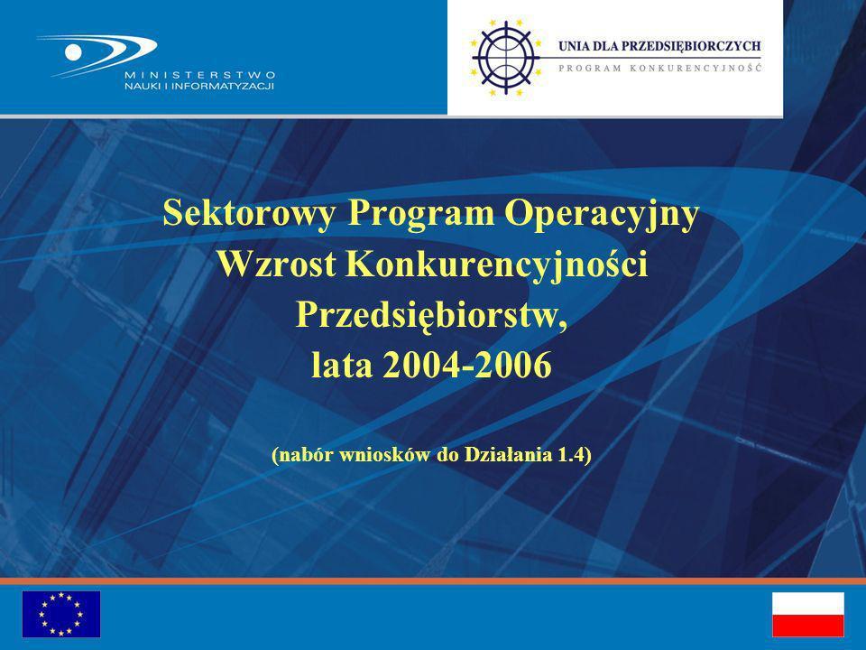 Sektorowy Program Operacyjny Wzrost Konkurencyjności Przedsiębiorstw, lata 2004-2006 (nabór wniosków do Działania 1.4)