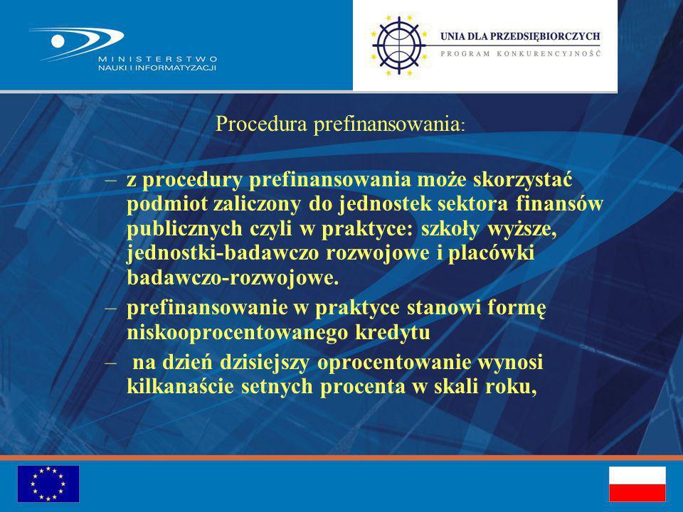 Procedura prefinansowania : –z procedury prefinansowania może skorzystać podmiot zaliczony do jednostek sektora finansów publicznych czyli w praktyce: szkoły wyższe, jednostki-badawczo rozwojowe i placówki badawczo-rozwojowe.