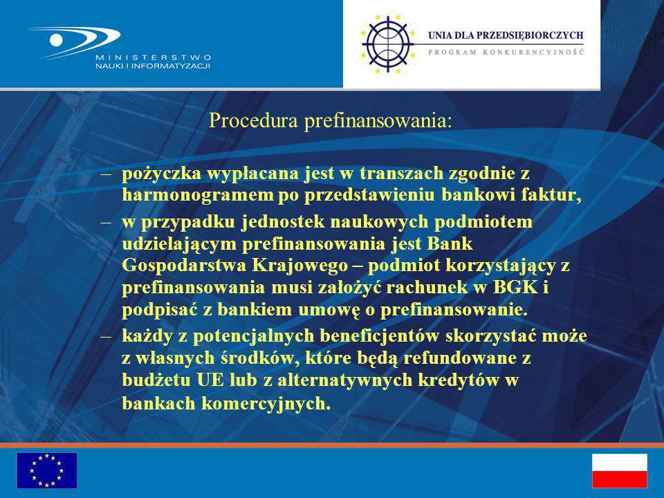 Procedura prefinansowania: –pożyczka wypłacana jest w transzach zgodnie z harmonogramem po przedstawieniu bankowi faktur, –w przypadku jednostek naukowych podmiotem udzielającym prefinansowania jest Bank Gospodarstwa Krajowego – podmiot korzystający z prefinansowania musi założyć rachunek w BGK i podpisać z bankiem umowę o prefinansowanie.