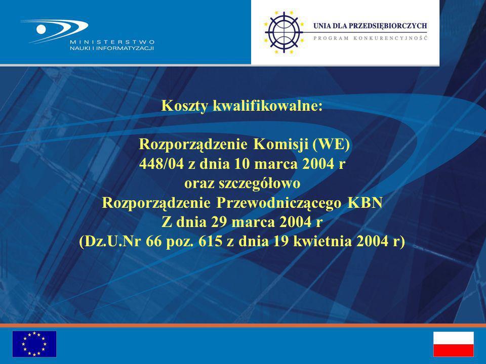 Koszty kwalifikowalne: Rozporządzenie Komisji (WE) 448/04 z dnia 10 marca 2004 r oraz szczegółowo Rozporządzenie Przewodniczącego KBN Z dnia 29 marca 2004 r (Dz.U.Nr 66 poz.