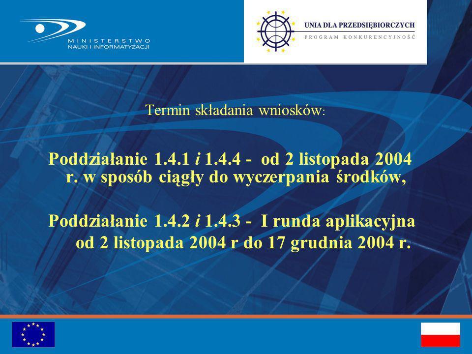 Termin składania wniosków : Poddziałanie 1.4.1 i 1.4.4 - od 2 listopada 2004 r.