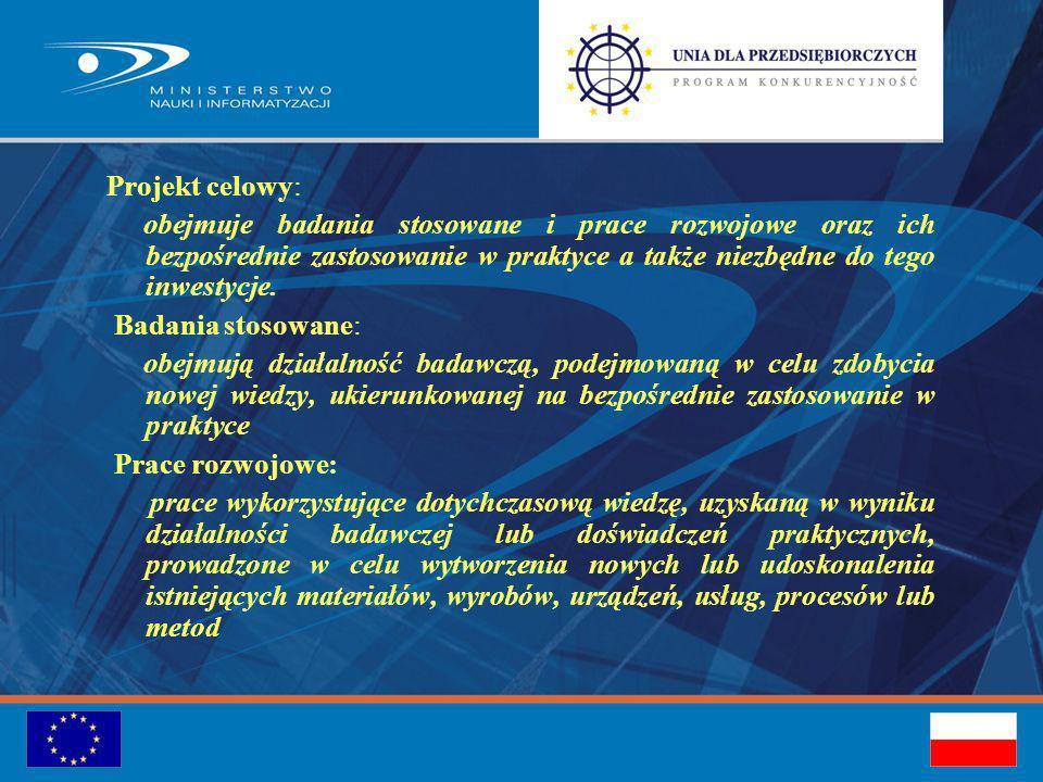 Projekt celowy: obejmuje badania stosowane i prace rozwojowe oraz ich bezpośrednie zastosowanie w praktyce a także niezbędne do tego inwestycje.