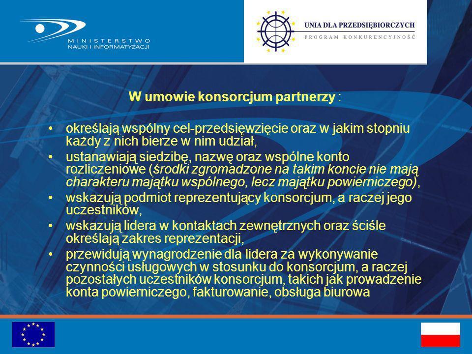 W umowie konsorcjum partnerzy : określają wspólny cel-przedsięwzięcie oraz w jakim stopniu każdy z nich bierze w nim udział, ustanawiają siedzibę, nazwę oraz wspólne konto rozliczeniowe (środki zgromadzone na takim koncie nie mają charakteru majątku wspólnego, lecz majątku powierniczego), wskazują podmiot reprezentujący konsorcjum, a raczej jego uczestników, wskazują lidera w kontaktach zewnętrznych oraz ściśle określają zakres reprezentacji, przewidują wynagrodzenie dla lidera za wykonywanie czynności usługowych w stosunku do konsorcjum, a raczej pozostałych uczestników konsorcjum, takich jak prowadzenie konta powierniczego, fakturowanie, obsługa biurowa